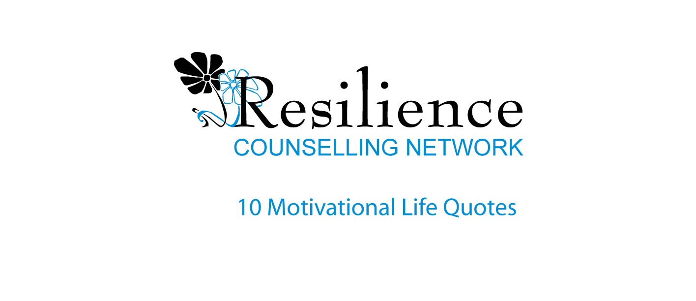 Resilience Quotes 10 Motivational Life Quotes  Resilience Counselling Network
